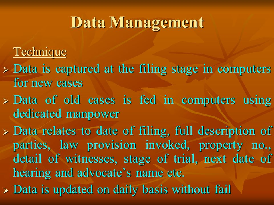 Data Management Technique. Data is captured at the filing stage in computers for new cases.