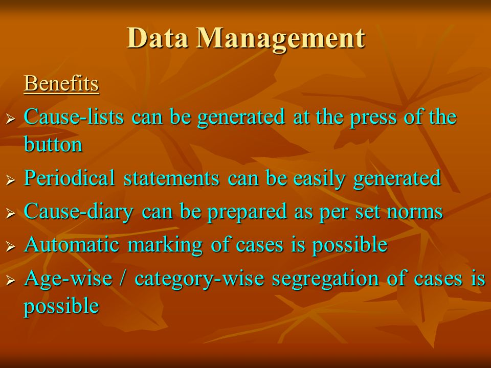 Data Management Benefits. Cause-lists can be generated at the press of the button. Periodical statements can be easily generated.
