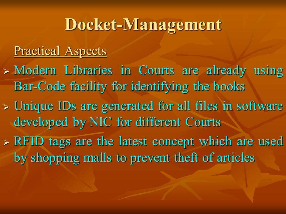 Docket-Management Practical Aspects. Modern Libraries in Courts are already using Bar-Code facility for identifying the books.