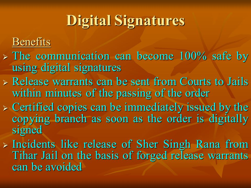 Digital Signatures Benefits. The communication can become 100% safe by using digital signatures.