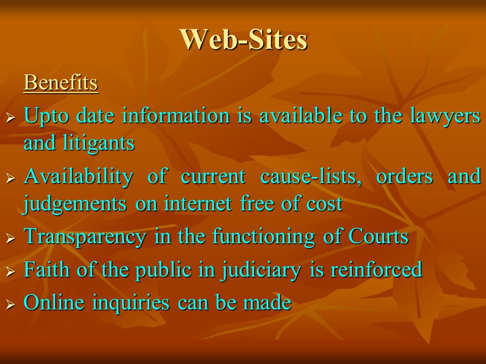 Web-Sites Benefits. Upto date information is available to the lawyers and litigants.