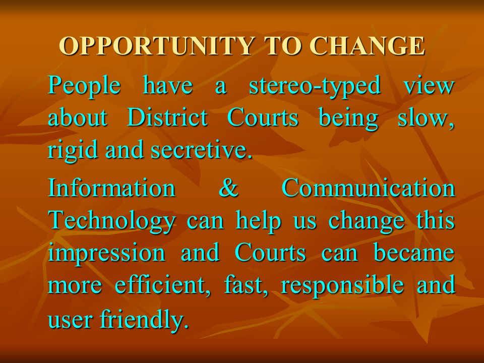 OPPORTUNITY TO CHANGE People have a stereo-typed view about District Courts being slow, rigid and secretive.