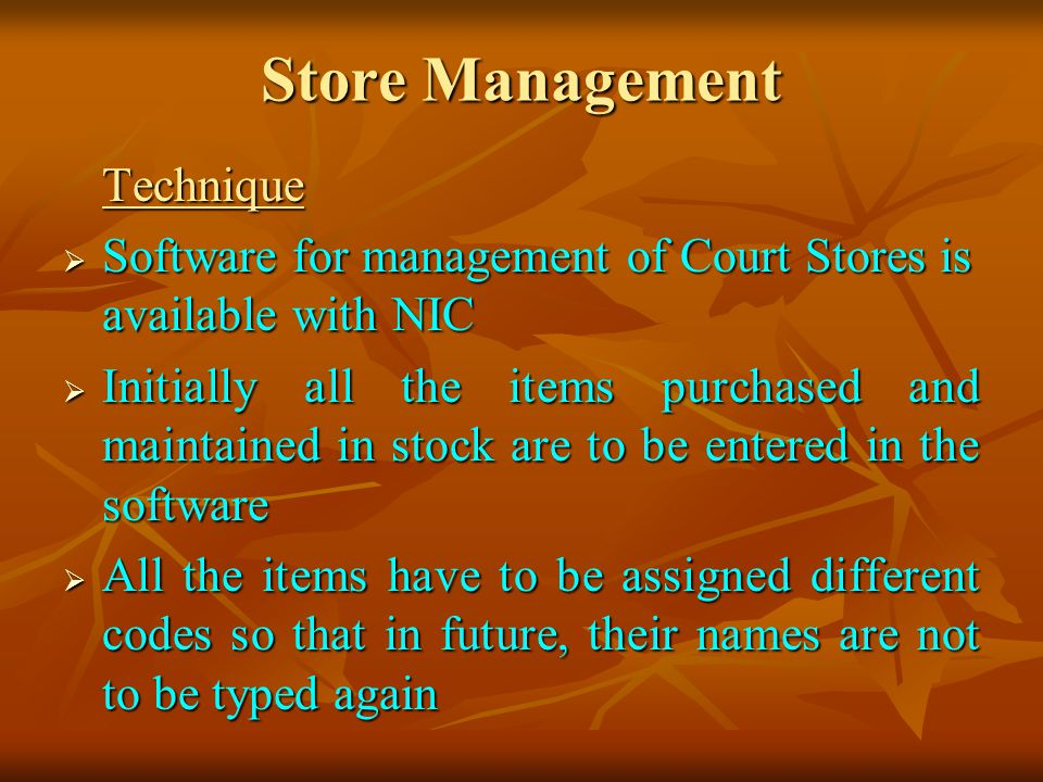 Store Management Technique. Software for management of Court Stores is available with NIC.