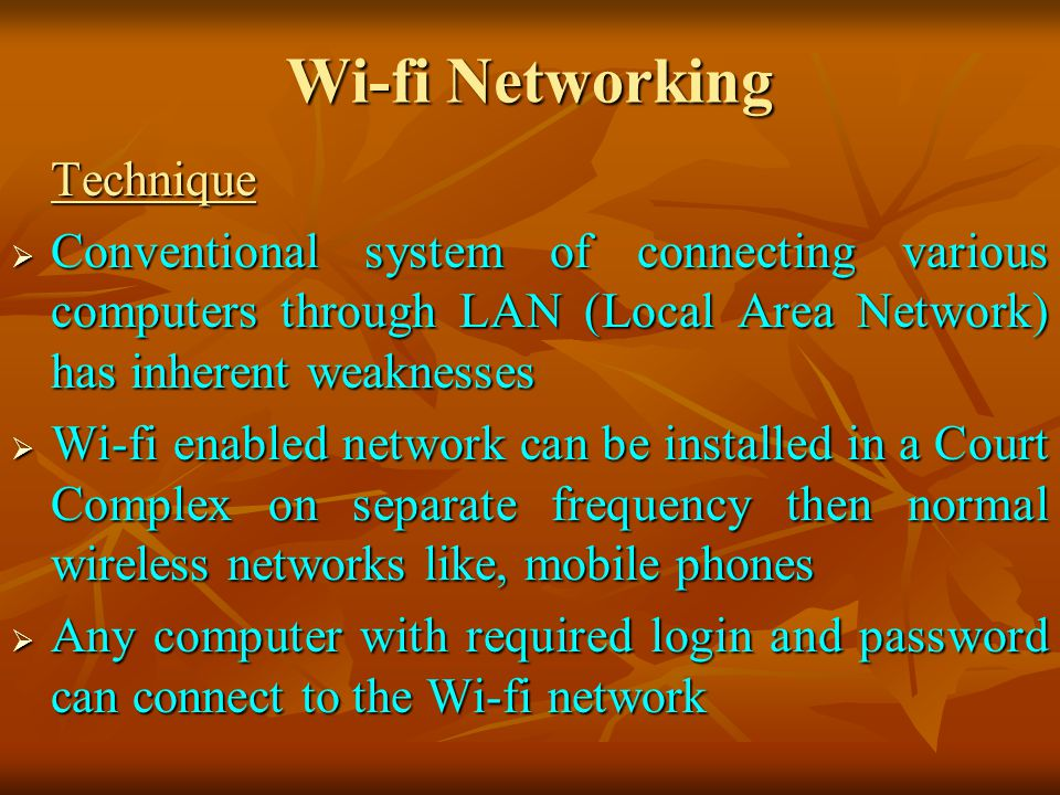 Wi-fi Networking Technique. Conventional system of connecting various computers through LAN (Local Area Network) has inherent weaknesses.