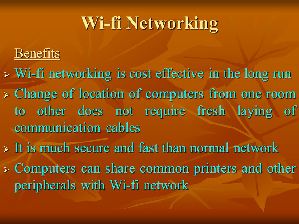 Wi-fi Networking Wi-fi networking is cost effective in the long run