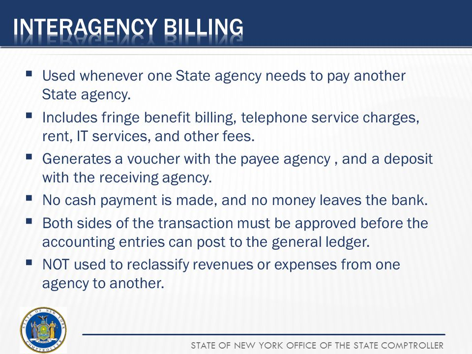 Interagency Billing Used whenever one State agency needs to pay another State agency.