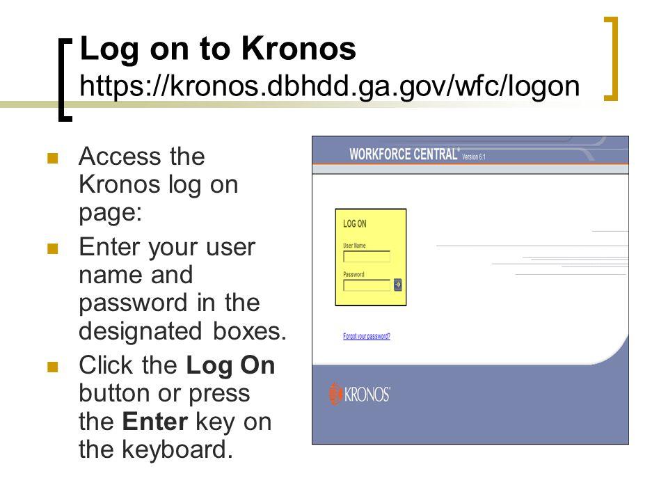 Log on to Kronos https://kronos.dbhdd.ga.gov/wfc/logon