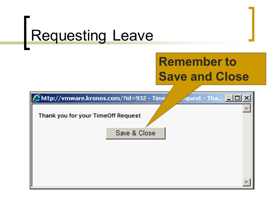 Requesting Leave Remember to Save and Close