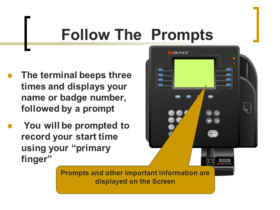 Prompts and other Important Information are displayed on the Screen