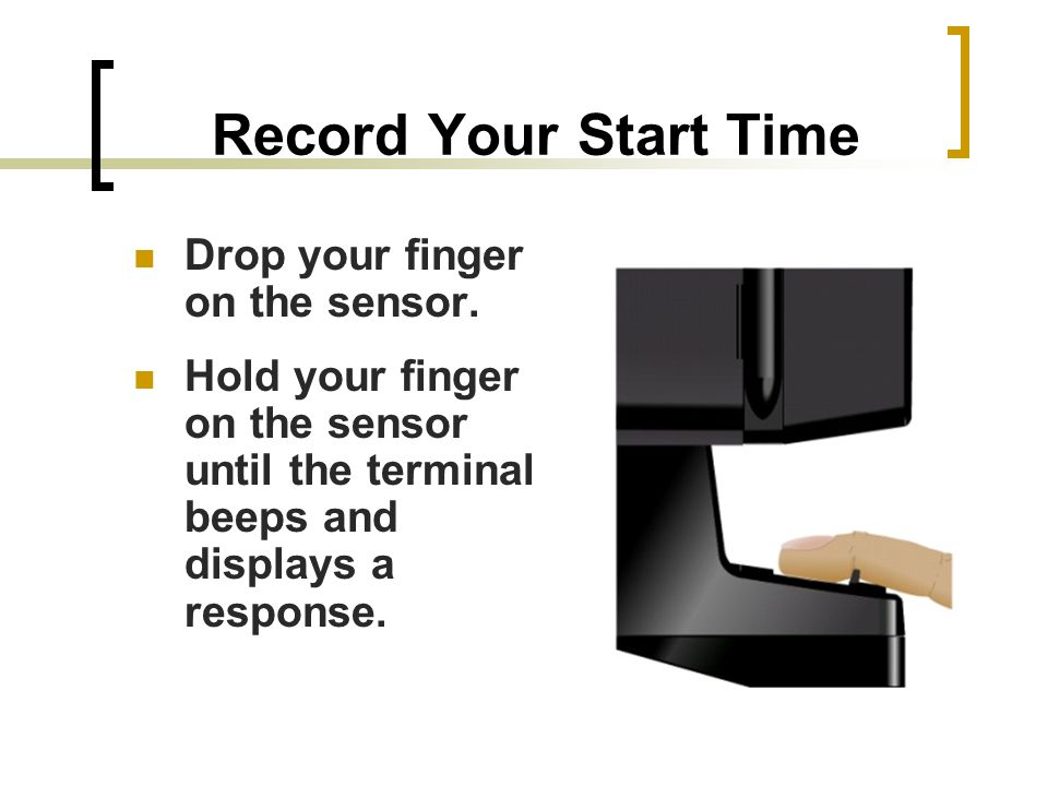 Record Your Start Time Drop your finger on the sensor.