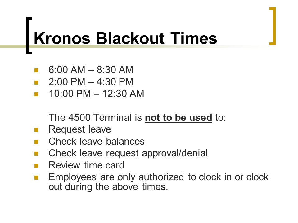 Kronos Blackout Times 6:00 AM – 8:30 AM 2:00 PM – 4:30 PM