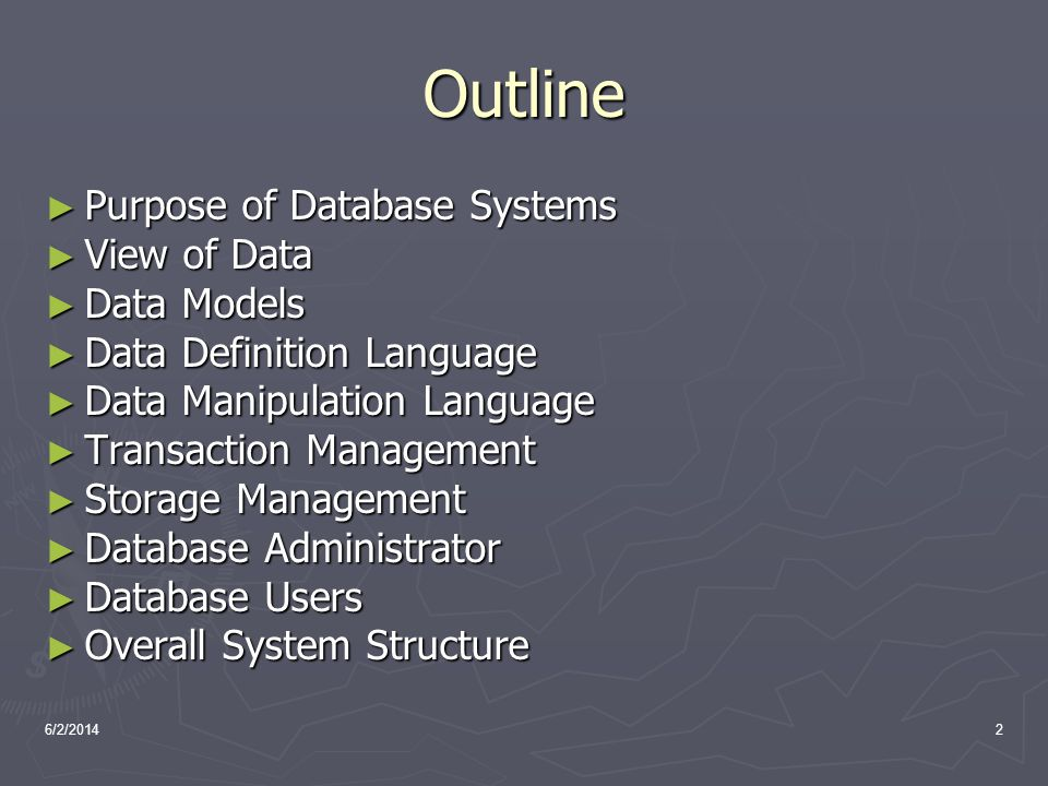 Outline Purpose of Database Systems View of Data Data Models