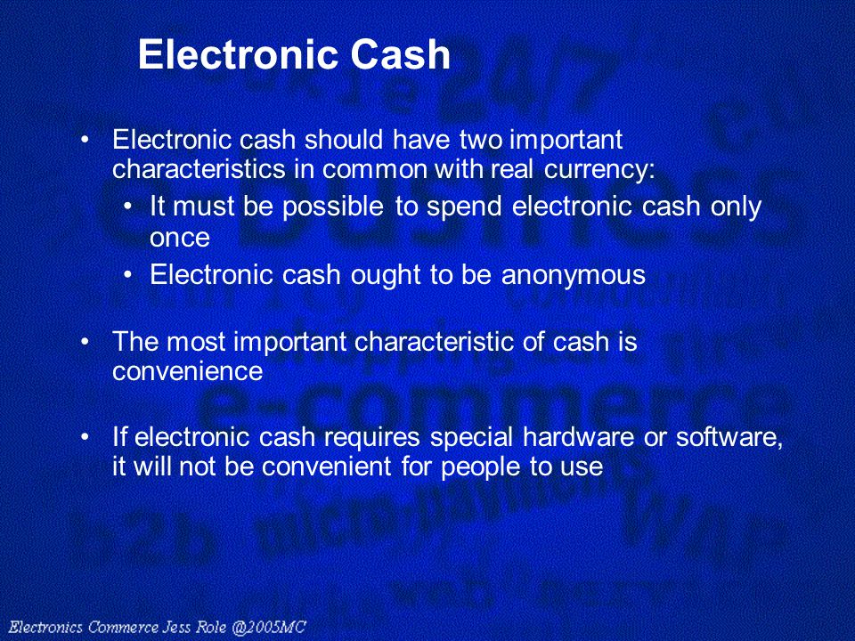 Electronic Cash It must be possible to spend electronic cash only once