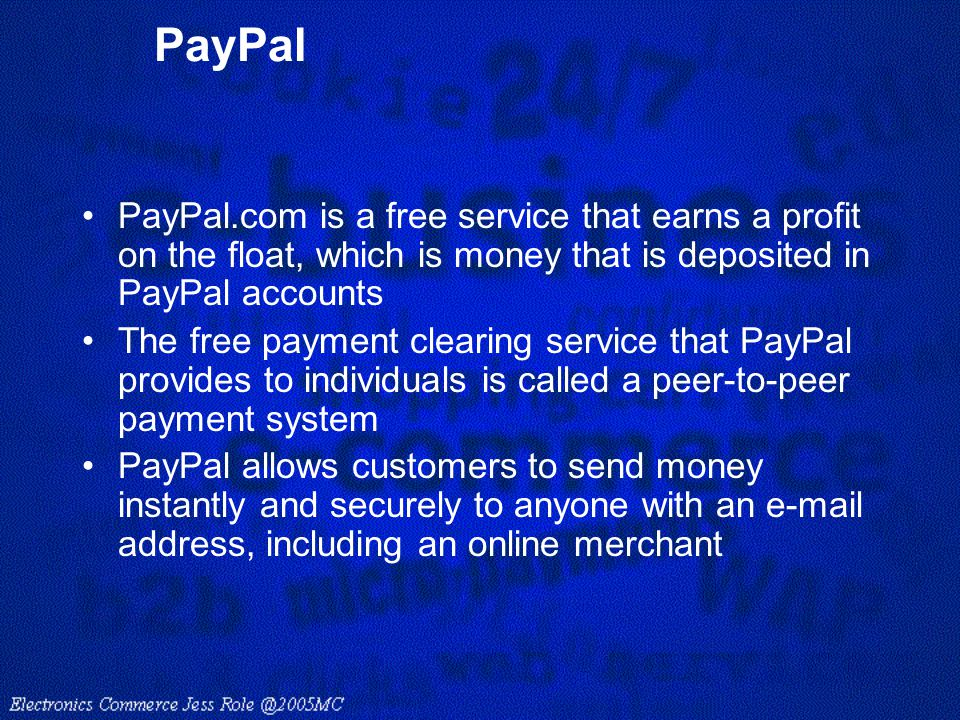 PayPal PayPal.com is a free service that earns a profit on the float, which is money that is deposited in PayPal accounts.