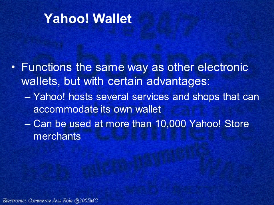 Yahoo! Wallet Functions the same way as other electronic wallets, but with certain advantages: