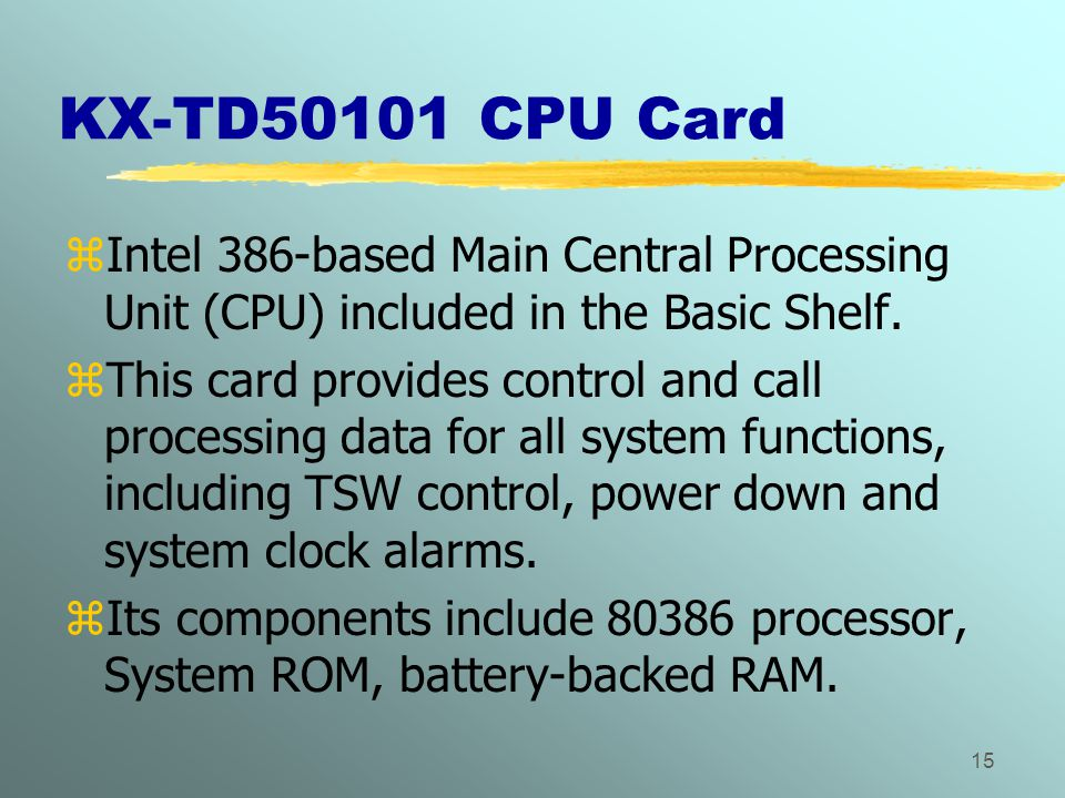 KX-TD50101 CPU Card Intel 386-based Main Central Processing Unit (CPU) included in the Basic Shelf.
