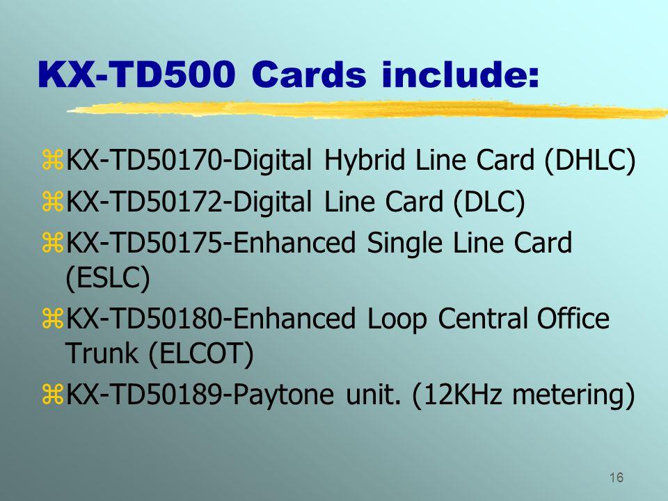 KX-TD500 Cards include: KX-TD50170-Digital Hybrid Line Card (DHLC)