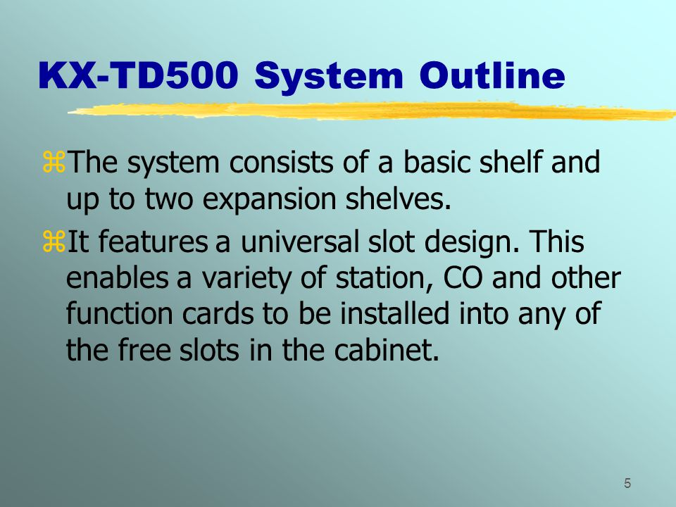 KX-TD500 System Outline The system consists of a basic shelf and up to two expansion shelves.