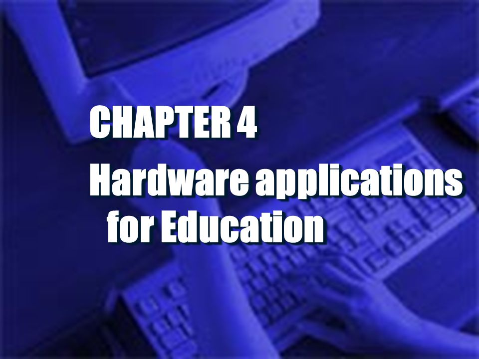 CHAPTER 4 Hardware applications for Education