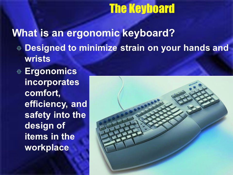 The Keyboard What is an ergonomic keyboard