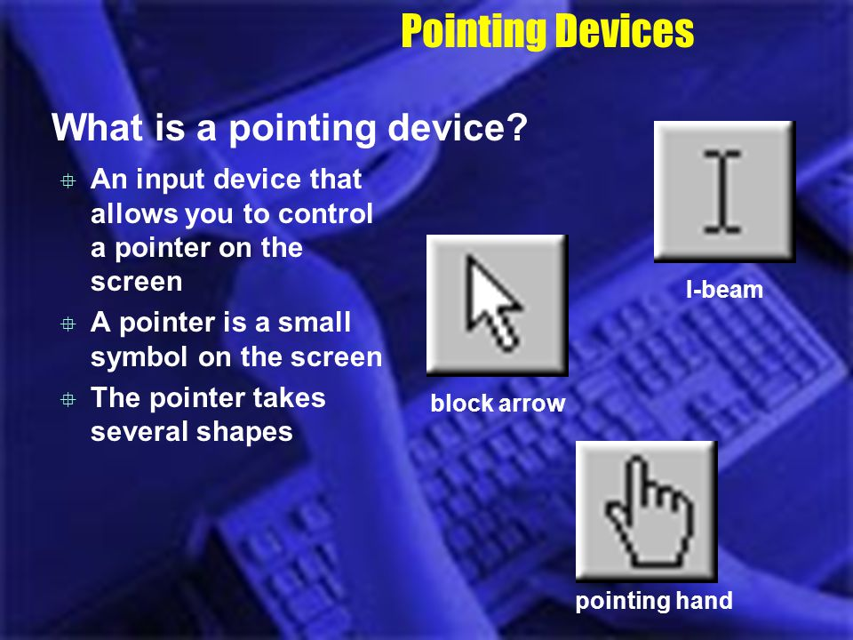 Pointing Devices What is a pointing device
