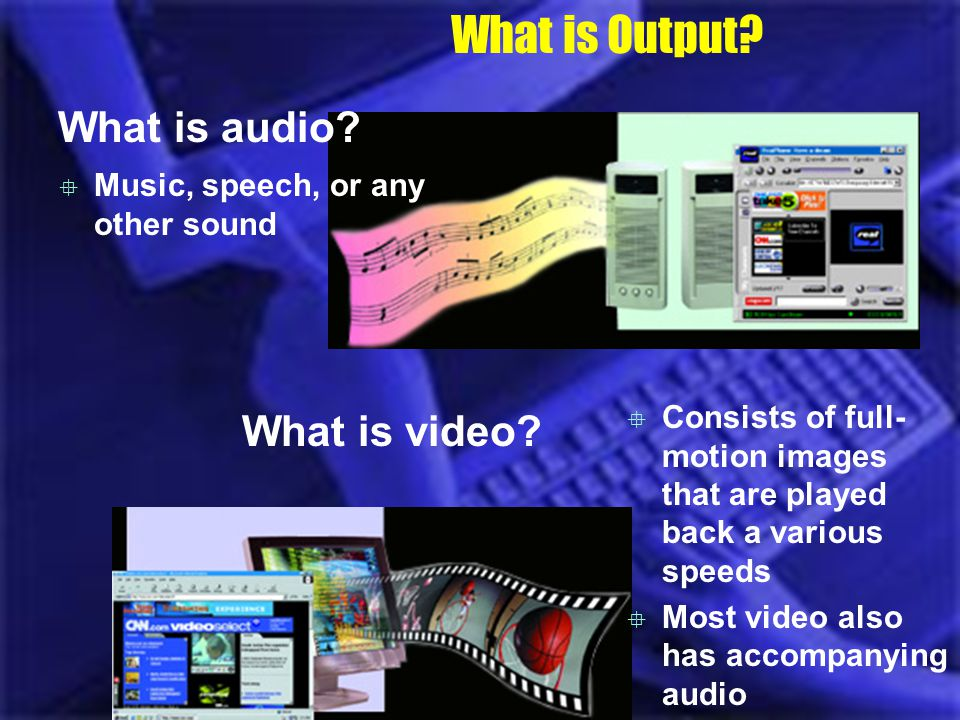 What is Output What is audio What is video