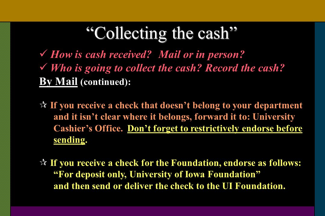 Collecting the cash How is cash received Mail or in person