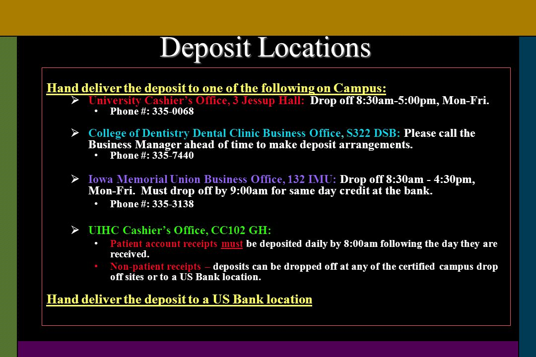 Deposit Locations Hand deliver the deposit to one of the following on Campus: