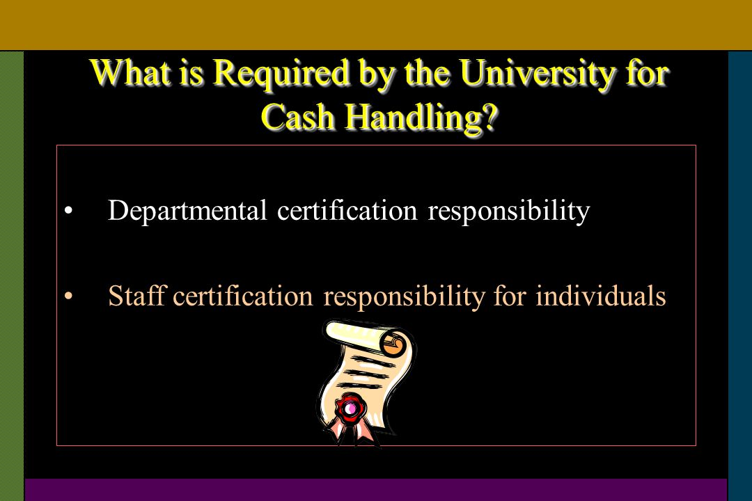 What is Required by the University for Cash Handling
