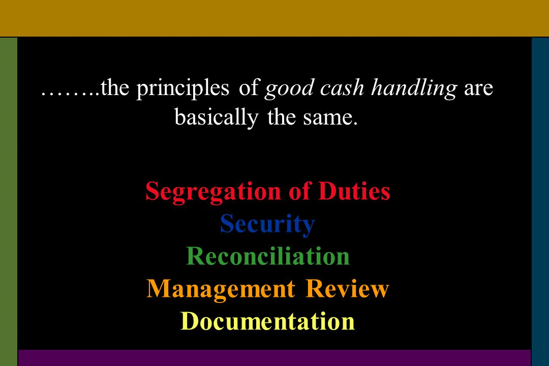 ……..the principles of good cash handling are