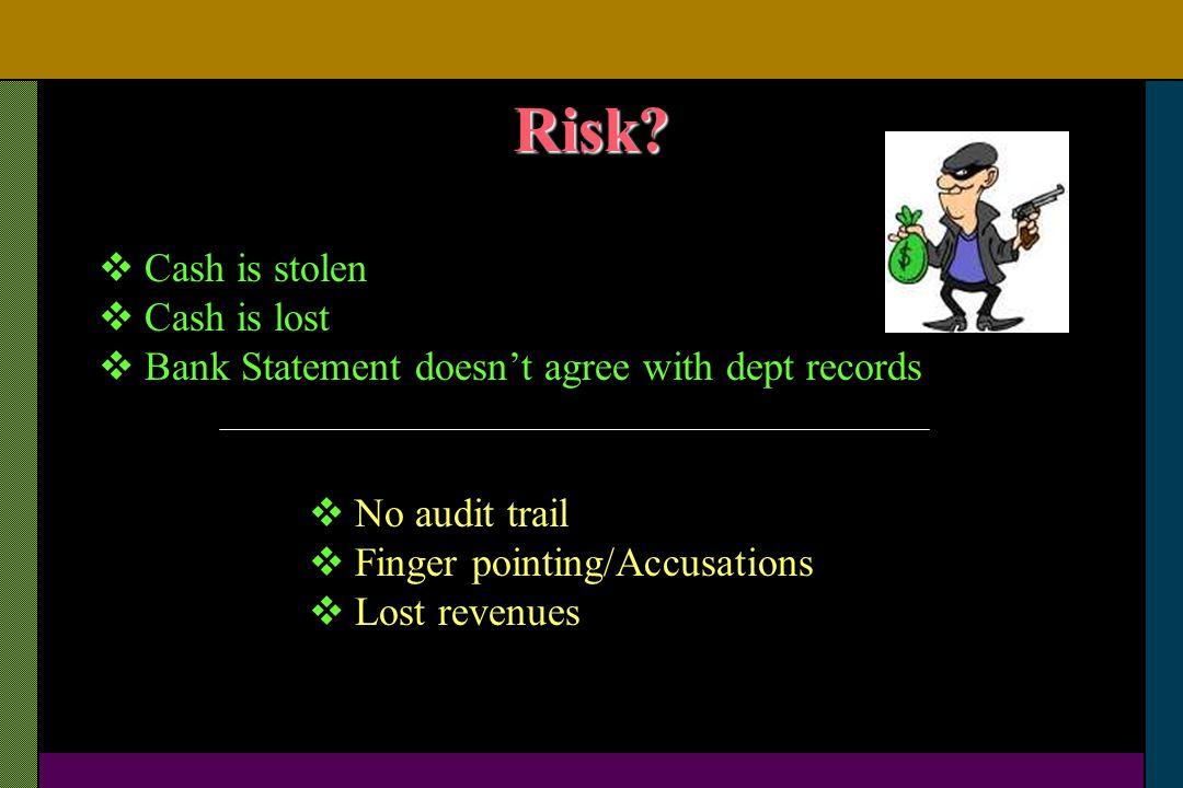 Risk Cash is stolen Cash is lost