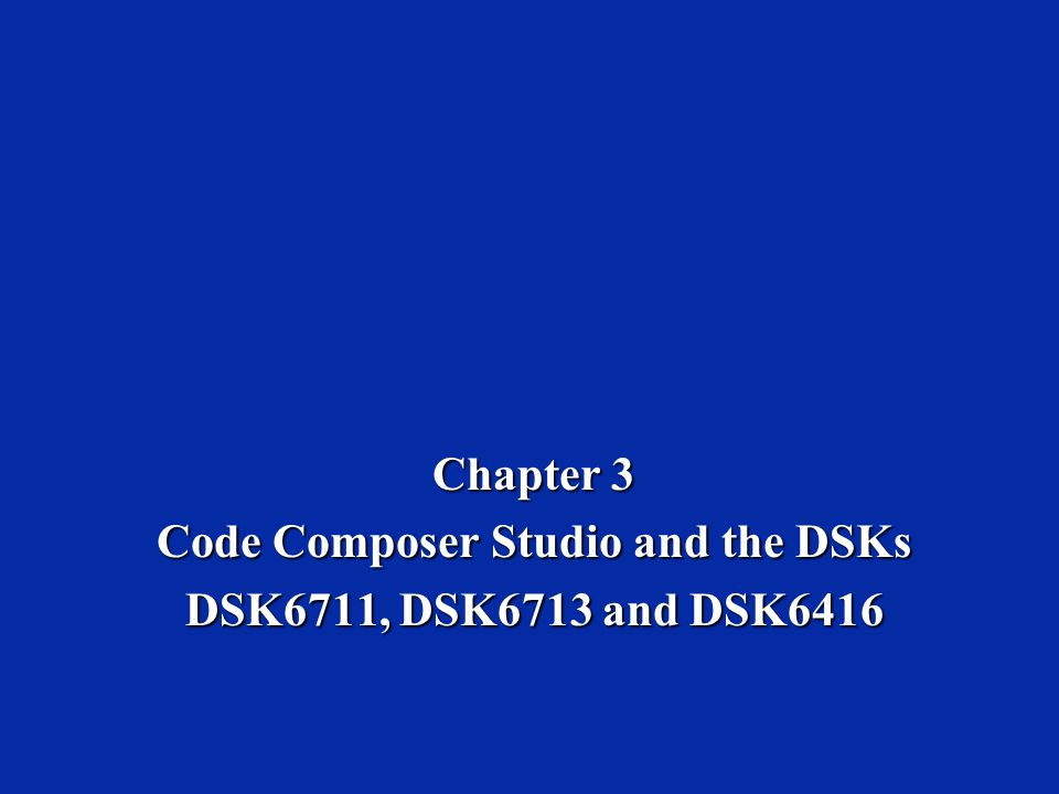 Code Composer Studio and the DSKs