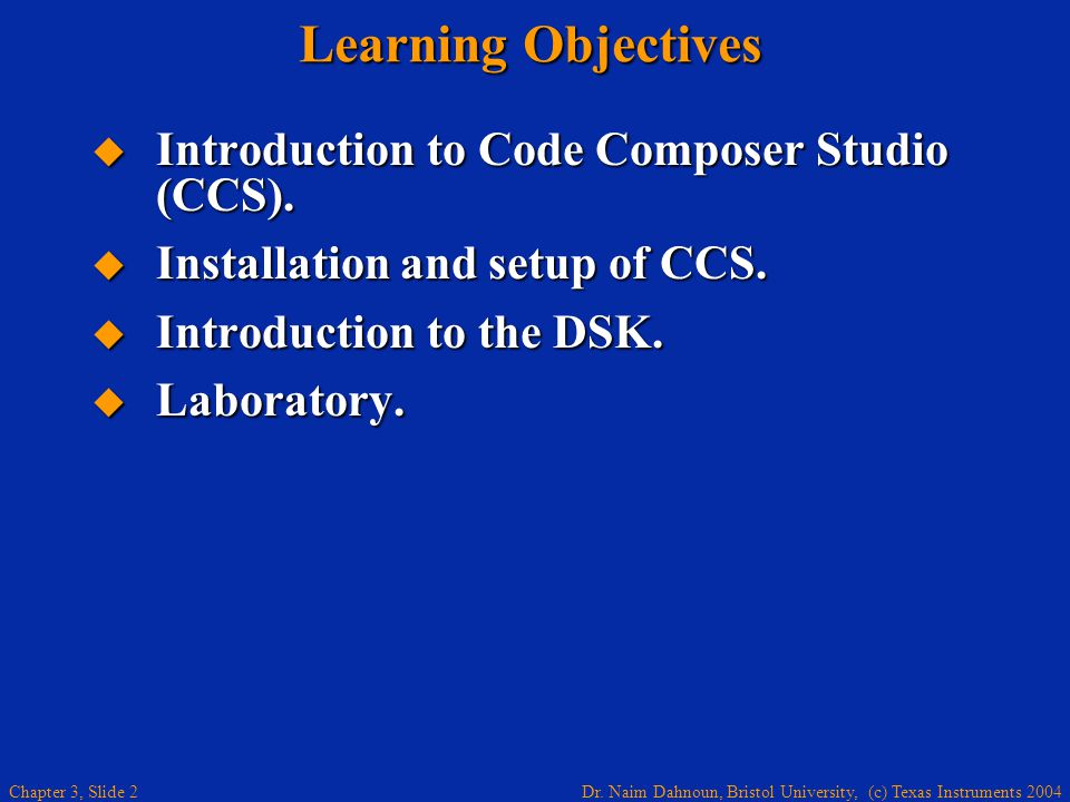 Learning Objectives Introduction to Code Composer Studio (CCS).