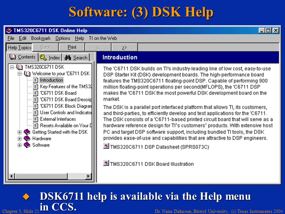 Software: (3) DSK Help DSK6711 help is available via the Help menu in CCS.