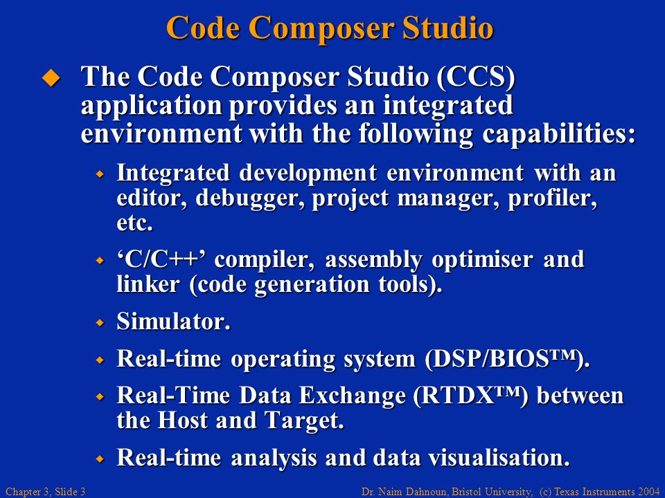 Code Composer Studio The Code Composer Studio (CCS) application provides an integrated environment with the following capabilities: