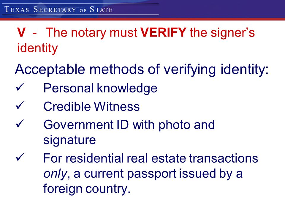 V - The notary must VERIFY the signer's identity
