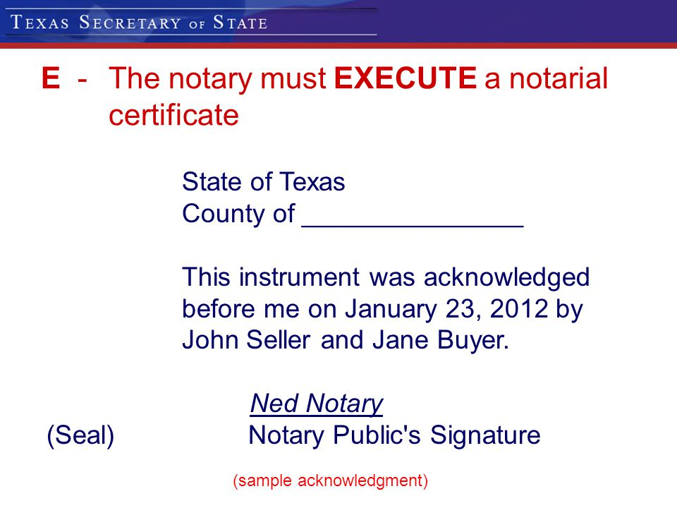 E - The notary must EXECUTE a notarial certificate