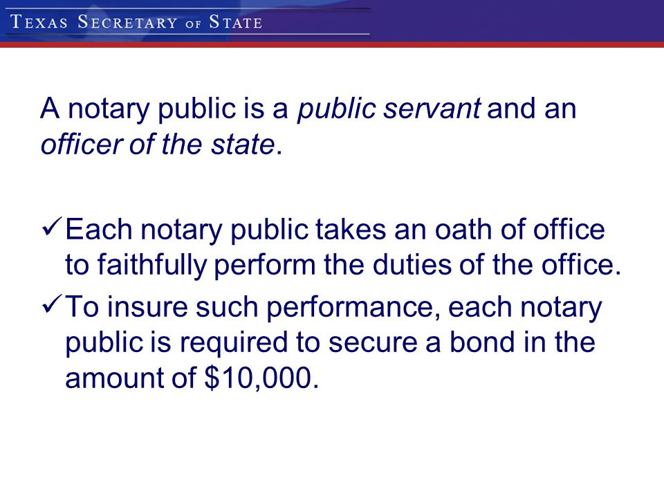 A notary public is a public servant and an officer of the state.