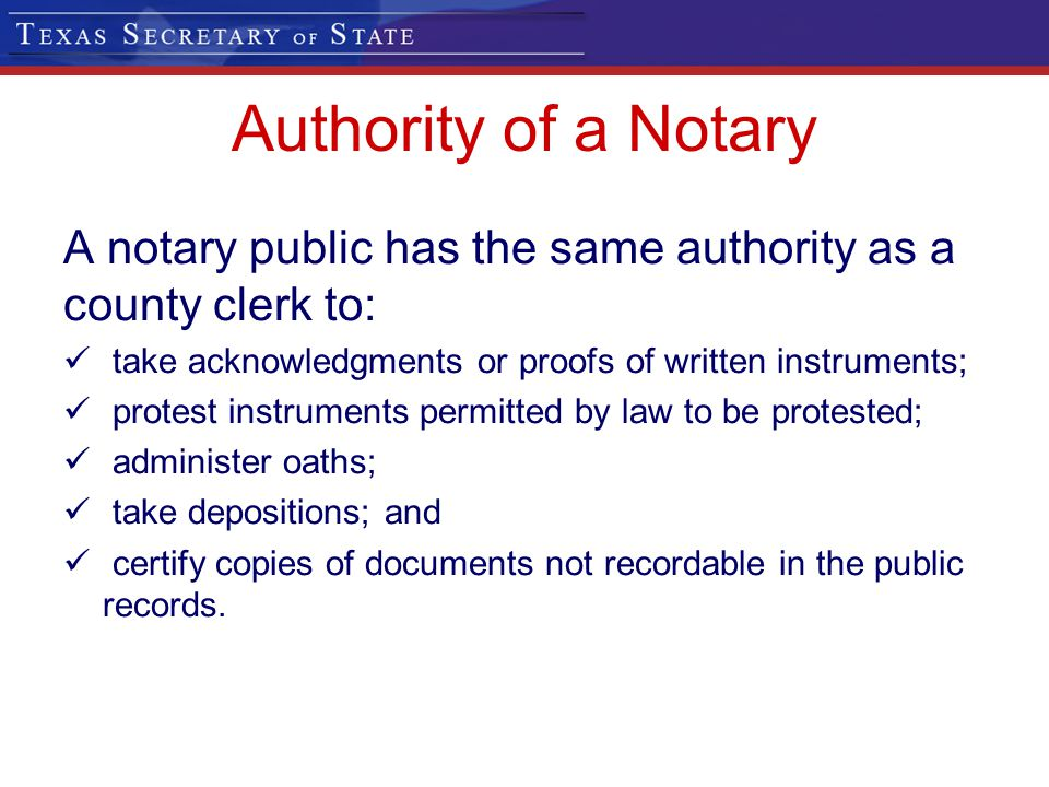 Authority of a Notary A notary public has the same authority as a county clerk to: take acknowledgments or proofs of written instruments;