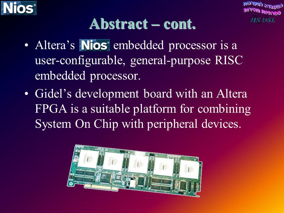 Abstract – cont. Altera's embedded processor is a user-configurable, general-purpose RISC embedded processor.