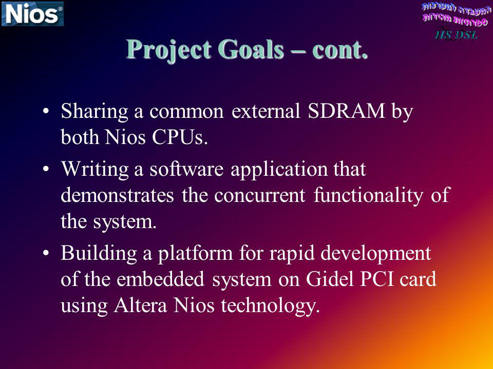 Project Goals – cont. Sharing a common external SDRAM by both Nios CPUs.