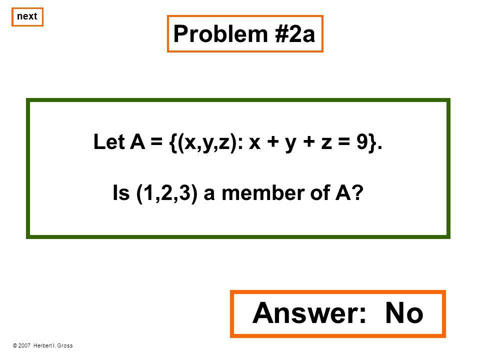 Answer: No Problem #2a Let A = {(x,y,z): x + y + z = 9}.