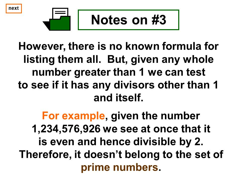 next next. Notes on #3. However, there is no known formula for listing them all. But, given any whole number greater than 1 we can test.