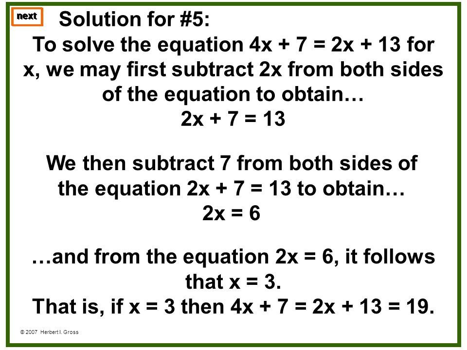 To solve the equation 4x + 7 = 2x + 13 for