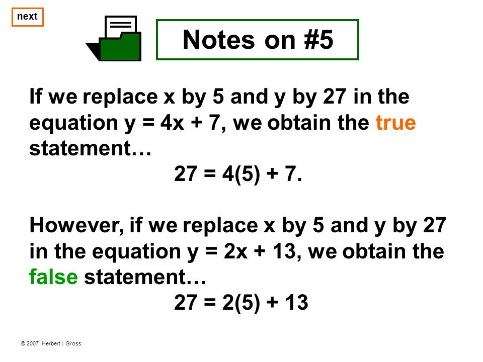 next next. Notes on #5. If we replace x by 5 and y by 27 in the equation y = 4x + 7, we obtain the true statement…