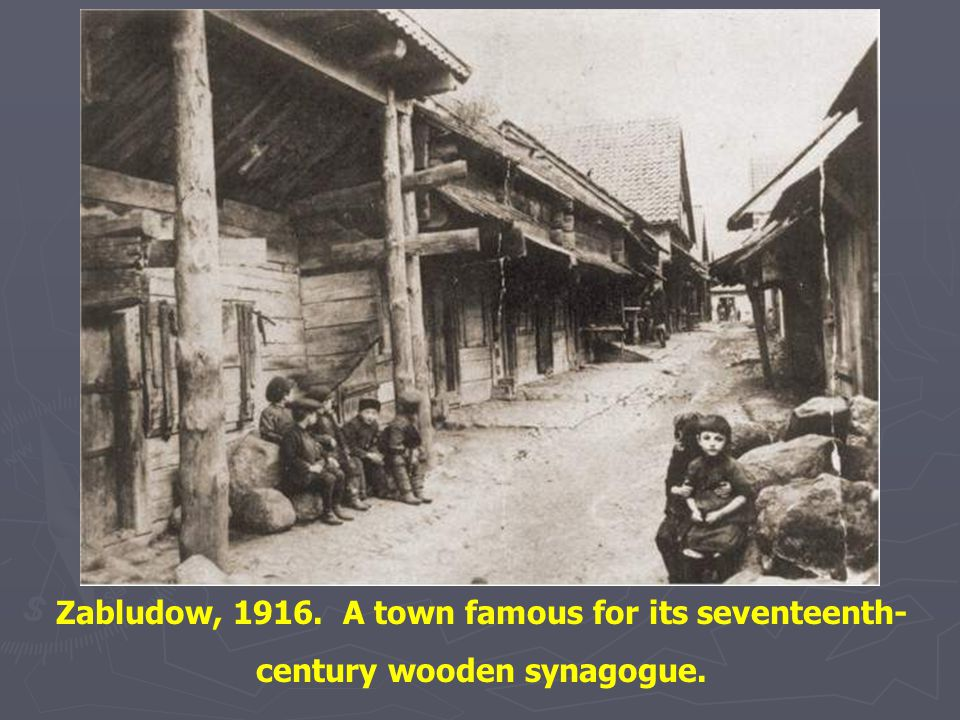 Zabludow, 1916. A town famous for its seventeenth-century wooden synagogue.