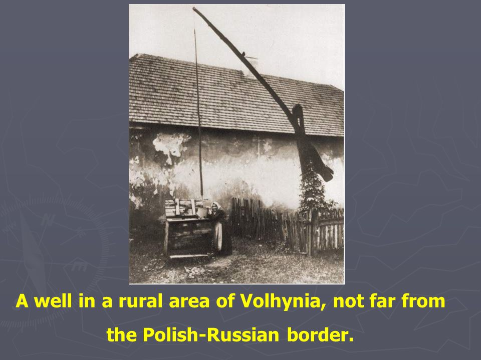 A well in a rural area of Volhynia, not far from the Polish-Russian border.