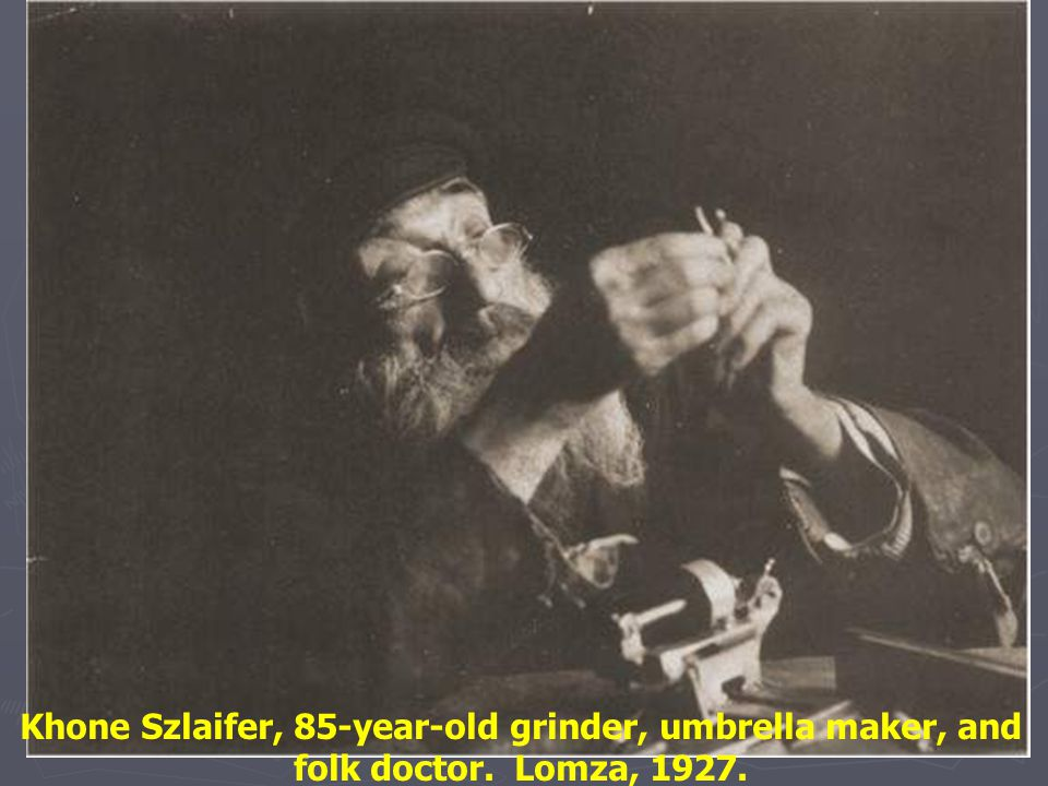 Khone Szlaifer, 85-year-old grinder, umbrella maker, and folk doctor