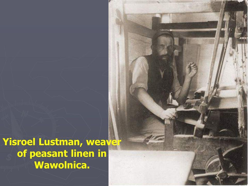 Yisroel Lustman, weaver of peasant linen in Wawolnica.