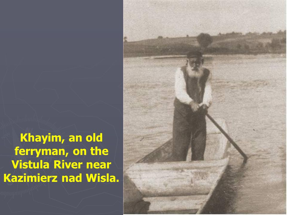 Khayim, an old ferryman, on the Vistula River near Kazimierz nad Wisla.